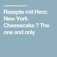 Rezepte mit Herz: New York Cheesecake ♡ The one and only