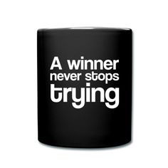 A winner never stops trying - Inspirational Quote on your t-shirt, bag or cup. http://shop.spreadshirt.com/InspirationalQuotesEveryday/a+winner+never+stops+trying-A105004092