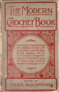 The Modern Crochet Book.  Published 1913.  Containing original ideas for combining Crochet with Embroidery and with Fancy Braids, together with new and Unusual Designs for use on Household Linen, on Underwear and as Dress Trimmings.