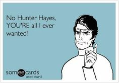 No Hunter Hayes, YOU'RE all I ever wanted! / funny stuff - Juxtapost