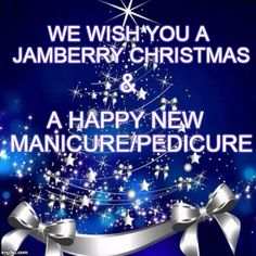 Merry Christmas  | WE WISH YOU A JAMBERRY CHRISTMAS A HAPPY NEW  MANICURE/PEDICURE & | image tagged in merry christmas | made w/ Imgflip meme maker