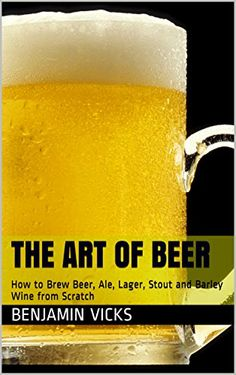 FREE TODAY    The Art of Beer: How to Brew Beer, Ale, Lager, Stout and Barley Wine from Scratch (How to Distill Liqueur, Brew Beer, and Make Wine and Other Alcohols Book Book 4) - Kindle edition by Benjamin Vicks. Cookbooks, Food & Wine Kindle eBooks @ Amazon.com.