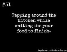 Tap Dancer Problems- lol I love these- so true