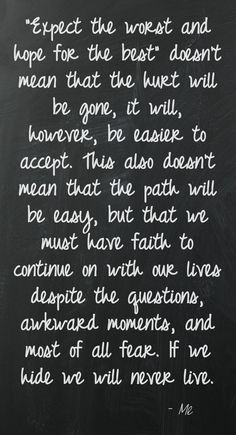 Expect the worst and hope for the best.  This quote courtesy of @Pinstamatic (http://pinstamatic.com)