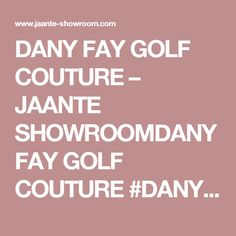 DANY FAY GOLF COUTURE – JAANTE SHOWROOMDANY FAY GOLF COUTURE   #DANYFAY #GOLFCOUTURE – The new #brand for #golf #fashion. #Clothing for #women #golfers who like the prestige of this kind of #sport.   DESIGNER   BRAND – Company  Brand: DANY FAY GOLF COUTURE – Designer: Daniela Fay – Category: #Womenswear  