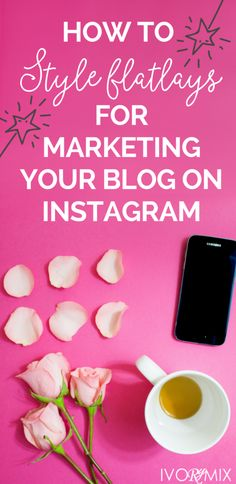 How to style flatlays for marketing your blog on Instagram – Ivorymix