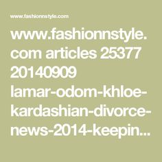 www.fashionnstyle.com articles 25377 20140909 lamar-odom-khloe-kardashian-divorce-news-2014-keeping-up-with-the-kardashians-star-missing-nba-player-posts-emotional-instagram-message.htm