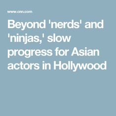 Beyond 'nerds' and 'ninjas,' slow progress for Asian actors in Hollywood