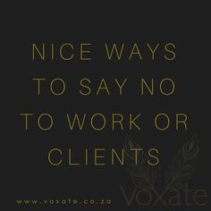 Say no to clients or work that isn't going to grow you or your business.do it nicely. Ways To Say Said, Editing Writing, Sayings, Nice, Business, Lyrics, Store, Nice France, Business Illustration