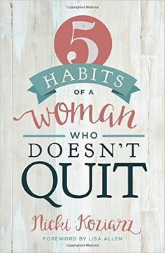 5 Habits of a Woman Who Doesn't Quit: Lisa Allen, Nicki Koziarz: Amazon.com.mx: Libros