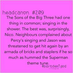 Why can't a guy be hot and be able to sing? I mean, I love Nico, but Percy needs lessons. Jason too.