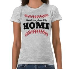 There's No Place Like Home Tee -  I can't wait to get this and wear it to the next baseball game!  So cute!  <3