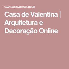 Casa de Valentina | Arquitetura e Decoração Online