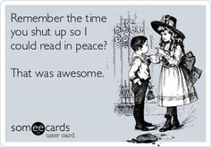 I'm so glad I don't have that issue.  even the voices in my head know to shut up when I pick up a book.