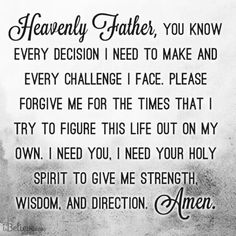 Yes, Heavenly Father, please give me strength and wisdom and direction. Amen