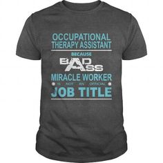 Because Badass Miracle Worker Is Not An Official Job Title OCCUPATIONAL THERAPY ASSISTANT T Shirts, Hoodies. Get it now ==► https://www.sunfrog.com/Jobs/Because-Badass-Miracle-Worker-Is-Not-An-Official-Job-Title-OCCUPATIONAL-THERAPY-ASSISTANT-Dark-Grey-Guys.html?57074 $19