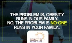 The Problem is, Obesity runs in your Family. No, the Problem is No-One Runs in your Family.  Visit us: www.aasthahealthcare.com  #Obesity #Obese #Problems #Run #Family #Weightloss #Surgery