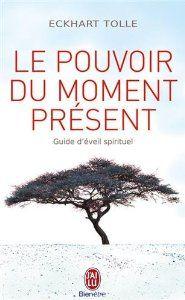 Le pouvoir du moment présent - Guide déveil spirituel: Amazon.fr: Eckhart Tolle: Livres