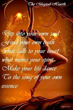 Dig into your own soul and seek your dreams , vision and true love