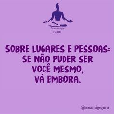 #regram @seuamigoguru #pensenisso #frases #amorpróprio #autenticidade #seuamigoguru
