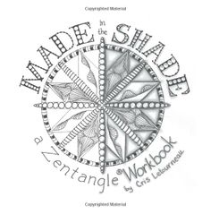 Another offering-Made in the Shade: a Zentangle Workbook: Cris Letourneau CZT: 9780615753225: Amazon.com: Books