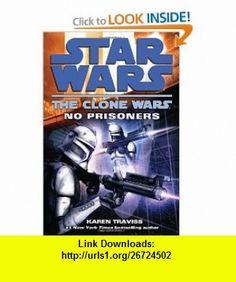 No Prisoners (Star Wars The Clone Wars) (9780345508997) Karen Traviss , ISBN-10: 0345508998  , ISBN-13: 978-0345508997 ,  , tutorials , pdf , ebook , torrent , downloads , rapidshare , filesonic , hotfile , megaupload , fileserve