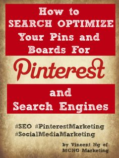 Find out how you can search optimize your pins and boards on Pinterest, Google and other search engines. This free e-book will give you 8 tips on how to make your pins more searchable on Pinterest, why your two last pins matter a lot to Google, and how to keep your pins on the top of search results for as long as possible. http://www.mcngmarketing.com/win-a-free-pinterest-consultation