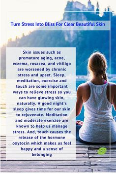 Turn Stress Into Bliss For Clear Beautiful Skin  If you need help here are some places for tips on sleep, meditation, and exercise