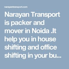 Narayan Transport is packer and mover in Noida .It help you in house shifting and office shifting in your budget. We have qualified and well- versed team for packing and moving. House Shifting, Best Movers, Transport Companies, Packers And Movers, In This World, Transportation, Budgeting, Packing, India