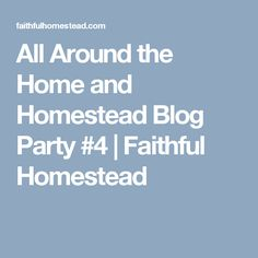 All Around the Home and Homestead Blog Party #4 | Faithful Homestead