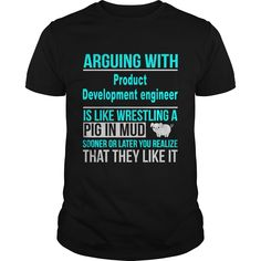 ARGUING WITH PRODUCT DEVELOPMENT ENGINEER IS LIKE WRESTLING A PIG IN MUD T-SHIRT, HOODIE==►►CLICK TO ORDER SHIRT NOW #product #development #engineer #CareerTshirt #Careershirt #SunfrogTshirts #Sunfrogshirts #shirts #tshirt #tshirts #hoodies #hoodie #sweatshirt #fashion #style