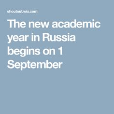 The new academic year in Russia begins on 1 September