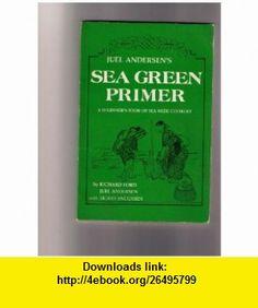 Juel Andersens Sea Green Primer A Beginners Book of Sea Weed Cookery (9780916870652) Richard Ford, Sigrid Andersen, Juel Andersen , ISBN-10: 0916870650  , ISBN-13: 978-0916870652 ,  , tutorials , pdf , ebook , torrent , downloads , rapidshare , filesonic , hotfile , megaupload , fileserve