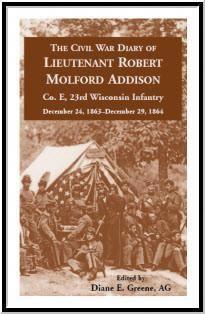 The Civil War Diary of Lieutenant Robert Molford Addison, Co. E, Wisconsin Infantry, December 1863 - December 1864