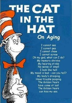 Aging according to The Cat in The Hat....hilarious!
