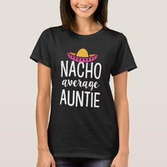 Shop Nacho average auntie shirt cute aunt gift t-shirt created by WorksaHeart. Baby Shower Shirts, Auntie Gifts, Gifts For Aunts, Best Auntie Ever, Aunt T Shirts, Tee Shirts, Graphic Shirts, Printed Shirts, Sibling Shirts