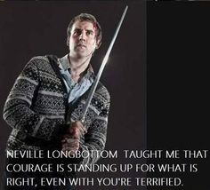 NEVILLE LONGBOTTOM TAUGHT ME THAT COURAGE IS STANDING UP FOR WHAT IS RIGHT, EVEN WHEN YOU'RE TERRIFIED    (azevedosreviews.com)