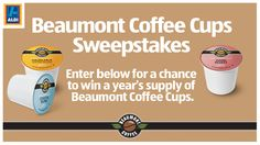 You should enter Beaumont Coffee Cups Sweeps. There are great prizes and I think one of us could win!