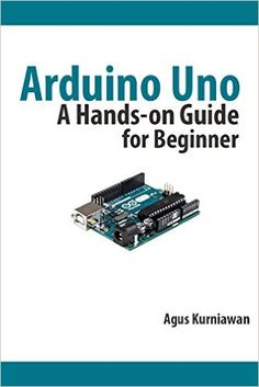"""Read """"Arduino Uno: A Hands-On Guide for Beginner"""" by Agus Kurniawan available from Rakuten Kobo. Arduino board is a popular board for embedded development. This book helps you to get started with Arduino Uno developme. Arduino Books, Arduino Pdf, Arduino Laser, Arduino Beginner, Arduino Sensors, Arduino Programming, Computer Projects, Arduino Projects, Electronics Projects"""