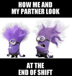 don't have a partner on shift, but I do feel like this on Friday/Saturday nights!