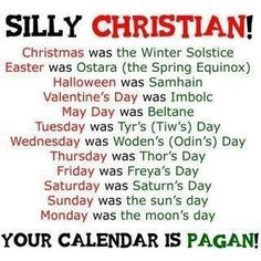 "This is NOT meant to belittle or insult any faith.  It is only to point out that Paganism has been around a lot longer than many other faiths and is not a bad nor evil faith and that many other faiths took from the Pagan traditions and from that hoped to draw more non-Christians to their faith.  So, better we share our joy of ""faith"" and what we have in common and stop pushing others away and trying to shame others that are not of your or our faith."