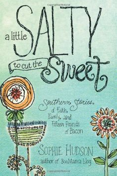 "A Little Salty to Cut the Sweet: Southern Stories of Faith, Family, and Fifteen Pounds of Bacon by Sophie Hudson. Recommended by WORLD magazine. ""Hudson embraces her admittedly imperfect family and friends as the God-ordained community of her life.....In college she 'questioned everything she ever believed in'....but by God's grace, she found the humility to appreciate those closest to her."""