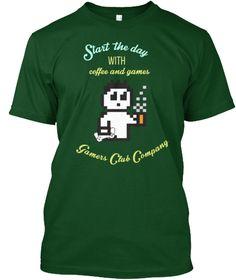 Start The Day With Coffee And Games Gamers Club Company Forest Green T-Shirt…