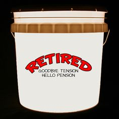 This bucket light features the words RETIRED GOODBYE TENSION HELLO PENSION.