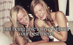not being able to live without your best friend.
