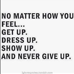 No matter how you feel...