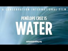 ▶ Nature Is Speaking – Penélope Cruz is Water | Conservation International (CI) - YouTube