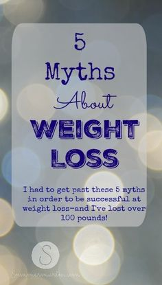 5 Myths about Weight Loss! Don't fall for any of these! #totalbodytransformation