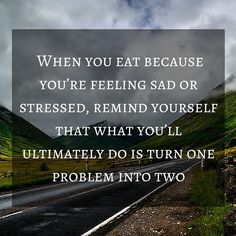 Think Thin Thursday Tip: When you eat because you're feeling sad or stressed, remind yourself that what you'll ultimately do is turn one problem into two – the original one that made you sad or stressed, and now additionally the problem of feeling badly about your eating, getting off track, and potentially jeopardizing your weight loss. www.beckdietsolution.com