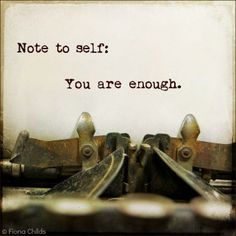 Note to self: You are enough.